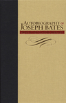 Autobiography of Joseph Bates: With Additional Material from Two Later Editions of the Same Work by Joseph Bates and Gary Land