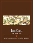Barrio Capital De Analco: A Living Capitol Neighborhood for Santa Fe, New Mexico by The 2009 Urban Design Studio, Andrew C. von Maur, Paula Dronen, and Daniel Acevedo