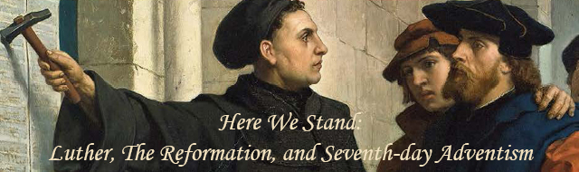 Here We Stand: Luther, The Reformation and Seventh-day Adventism