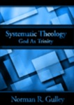 Systematic Theology: God As Trinity (Vol. 2) by Norman R. Gulley