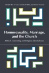 Homosexuality, Marriage, and the Church: Biblical, Counseling, and Religious Liberty Issues by Roy E. Gane, Nicholas P. Miller, and H. Peter Swanson