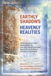 Earthly Shadows, Heavenly Realities: Temple/Sanctuary Cosmology in Ancient Near Eastern, Biblical, and Early Jewish Literature by Kim Papaioannou Ed. and Ioannis Giantzaklidis Ed.