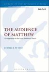 The Audience of Matthew: An Appraisal of the Local Audience Thesis by Cedric E. W. Vine
