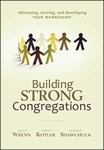 Building Strong Congregations: Attracting, Serving, and Developing Your Membership