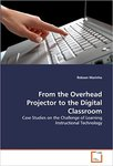 From the overhead projector to the digital classroom: Case studies on the challenge of learning instructional technology