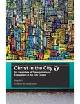 Christ in the City: Six Essentials of Transformational Evangelism in the City Center