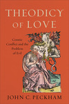Theodicy of Love: Cosmic Conflict and the Problem of Evil by John C. Peckham