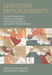 Levantine Entanglements: Cultural Productions, Long-term Changes and Globalizations in the Eastern Mediterranean