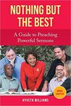 Nothing But The Best: A Guide to Preaching Powerful Sermons by Hyveth Williams