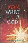 Man, What a God! by C. Mervyn Maxwell