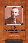 J. N. Loughborough: The Last of the Adventist Pioneers by Brian E. Strayer