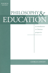 Philosophy and Education: An Introduction in Christian Perspective, 4th Edition by George R. Knight