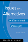 Issues and Alternatives in Educational Philosophy, 4th Edition by George R. Knight