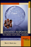 Adventist Responses to Cross-Cultural Mission: Global Mission Issues Committee Papers 1998-2005 by Bruce Bauer
