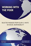Working with the Poor: Selected Passages from Ellen G. White on Social Responsibility by Rudi Maier