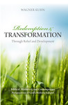 Redemption and Transformation: Through Relief and Development by Wagner Kuhn