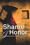 Shame and Honor: Presenting Biblical Themes in Shame and Honor Contexts by Bruce Bauer