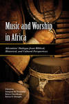 Music and Worship in Africa: Adventists' Dialogue from Biblical, Historical, and Cultural Perspectives by Sampson M. Nwaomah, Robert Osier-Bonsu, and Kelvin Okey Onongha