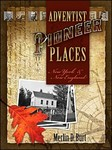 Adventist Pioneer Places: New York and New England by Merlin D. Burt