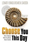 Choose You This Day: Why It Matters What You Believe About Creation by Richard M. Davidson and Leonard Brand