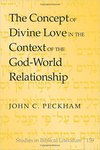 The Concept of Divine Love in the Context of the God-World Relationship by John C. Peckham