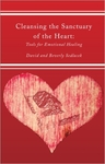 Cleansing the Sanctuary of the Heart: Tools for Emotional Healing by David Sedlacek and Beverly Sedlacek