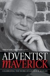 Adventist Maverick: A Celebration of George R. Knight's Contribution to Adventist Thought by Gilbert M. Valentine and Woodrow W. Whidden