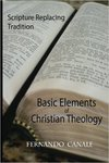 Basic Elements of Christian Theology: Scripture Replacing Tradition by Fernando Canale