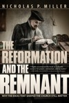 The Reformation and the Remnant by Nicholas P. Miller