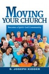 Moving Your Church: Becoming a Spirit-filled Community by S. Joseph Kidder