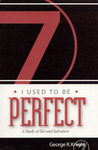 I Used to be Perfect: A Study of Sin and Salvation, 2nd Ed. by George R. Knight