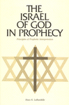 The Israel of God in Prophecy: Principles of Prophetic Interpretation by Hans K. LaRondelle